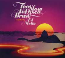 Too Slow To Disco Brasil - Compiled By Ed Motta, CD