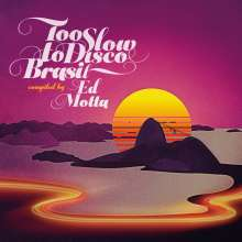 Too Slow To Disco Brasil - Compiled By Ed Motta (180g), 2 LPs