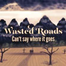 Wasted Roads: Can't say where it goes, CD