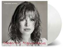 Marianne Faithfull: Dangerous Acquaintances (180g) (Limited-Numbered-Edition) (White Vinyl), LP