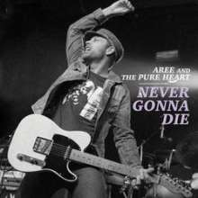 Aree And The Pure Heart: Never Gonna Die (Yellow Vinyl), LP