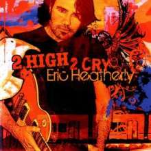 Eric Heatherly: 2 High 2 Cry, CD