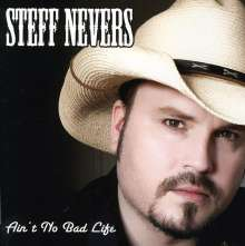 Steff Nevers: Ain't No Bad Life, CD
