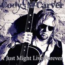 Cody McCarver: I Just Might Live Forever, CD