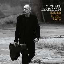Michael Lehrmann: Immer nicht ewig, CD