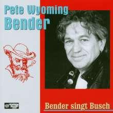 """Pete """"Wyoming"""" Bender: Bender singt Busch, CD"""