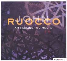 John Ruocco: Am I Asking Too Much, CD