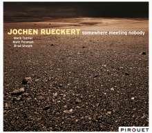 Jochen Rückert (geb. 1975): Somewhere Meeting Nobody, CD