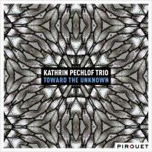 Kathrin Pechlof: Toward The Unknown, CD