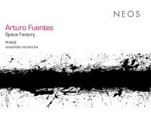 "Arturo Fuentes (geb. 1975): Kammermusik ""Space Factory"", CD"