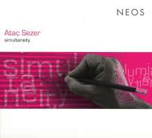 "Atac Sezer (geb. 1979): Werke ""Simultaneity"", CD"