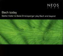 Bach Today - Stefan Keller & Beda Ehrensperger play Bach and beyond, CD