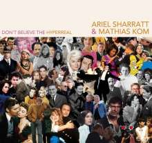 Ariel Sharratt & Mathias Kom: Don't Believe The Hyperreal, CD
