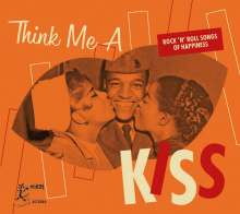Think Me A Kiss: Rock'n'Roll Songs Of Happiness, CD