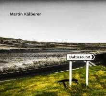 Martin Kälberer (geb. 1967): Baltasound, LP