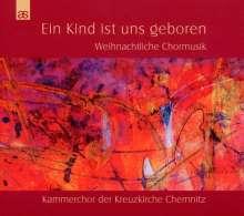 Kammerchor der Kreuzkirche Chemnitz - Ein Kind ist uns geboren, CD