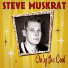 Steve Muskrat: Only The Cool, CD