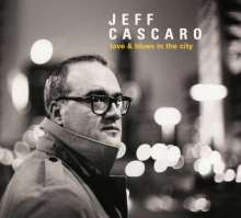 Jeff Cascaro (geb. 1968): Love & Blues In The City, CD
