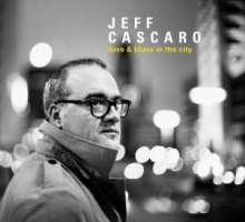 Jeff Cascaro (geb. 1968): Love & Blues In The City (180g), LP