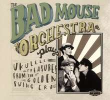 The Bad Mouse Orchestra: Plays Ukulele Treasures from the Golden Swing Era, CD
