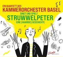Ein Quartett des Kammerorchester Basel singt und spielt Struwwelpeter (Digipack), CD