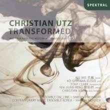 Christian Utz (geb. 1969): Transformed - Music for Asian & Western Instruments 2001-06, CD