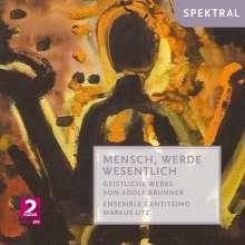 """Adolf Brunner (1901-1992): Geistliche Werke """"Mensch, werde wesentlich"""", CD"""