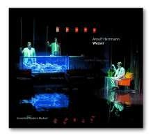 Arnulf Herrmann (geb. 1968): Wasser (Musiktheater in 13 Szenen), CD