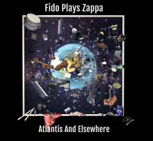 Fido Plays Zappa: Atlantis And Elsewhere, 2 CDs