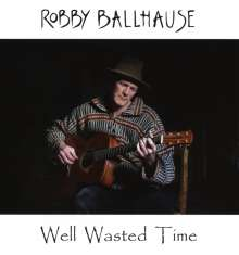 Robby Ballhause: Well Wasted Time, CD