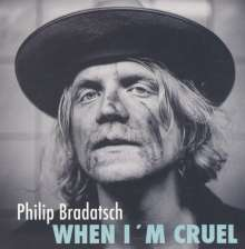 Philip Bradatsch: When I'm Cruel, CD
