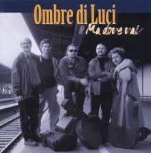 Ombre Di Luci: Ma Dove Vai, CD