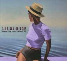 Club Des Belugas: Strange Things Beyond The Sunny Side, CD