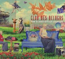 Club Des Belugas: How To Avoid Difficult Situations, CD