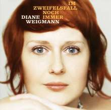 Diane Weigmann: Im Zweifelsfall noch immer, CD