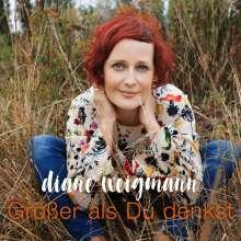 Diane Weigmann: Größer als Du denkst, CD