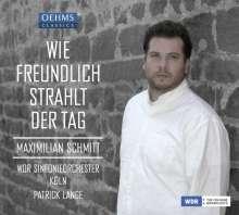 Maximilian Schmitt - Wie freundlich strahlt der Tag, CD
