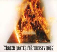 Tracer: Water For Thirsty Dogs, CD