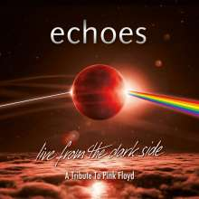 Echoes: Live From The Dark Side: A Tribute To Pink Floyd, 2 CDs