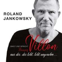 Roland Jankowsky: Nur der, der lebt, lebt angenehm ... (Jankowsky singt und spricht Villon), CD