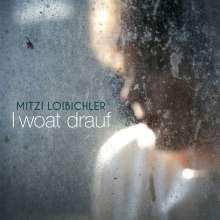 Mitzi Loibichler: I woat drauf, Maxi-CD