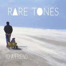 Rare Tones: To A Friend, CD