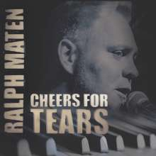 Ralph Maten: Cheers For Tears, CD