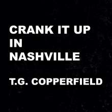 T.G. Copperfield: Crank It Up In Nashville, CD