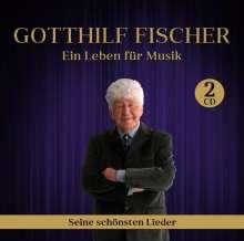 Gotthilf Fischer: Ein Leben für Musik - Seine schönsten Lieder, 2 CDs