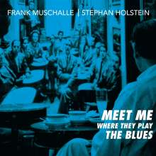 Frank Muschalle & Stephan Holstein: Meet Me Where They Play The Blues, CD