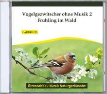 Thomas Rettenmaier: Vogelgezwitscher ohne Musik 2 - Frühling im Wald, CD