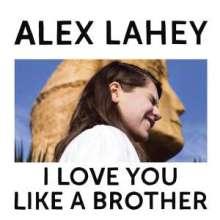 Alex Lahey: I Love You Like A Brother (Triplesleeve), CD