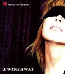 Adenosine Tri-Phosphate: A Wish Away, CD