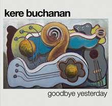 Kere Buchanan: Goodbye Yesterday (+Bonus) (Digisleeve), CD